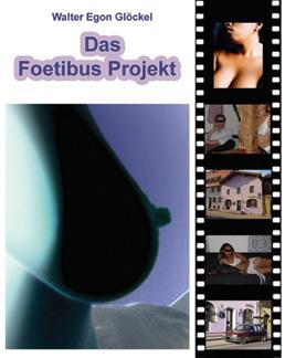 DAS FOETIBUS PROJEKT von Walter Egon Glöckel