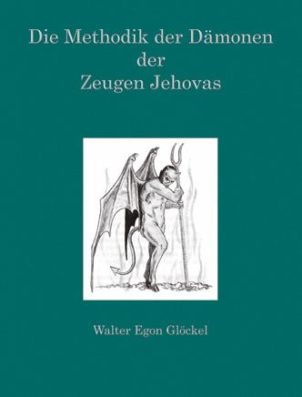 Die Methodik der Dämonen der Zeugen Jehovas von Walter Egon Glöckel